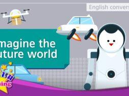 11. Imagine the future world