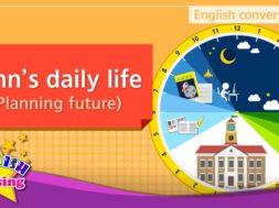 17. John's daily life (ジョンの毎日の生活)