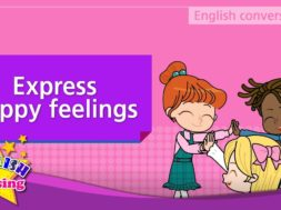 6. Share happy moments, Express happy feelings