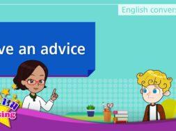 7. Give an advice